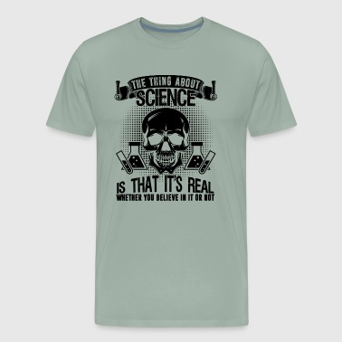 Science Real Believe Or Not Shirt - Men's Premium T-Shirt