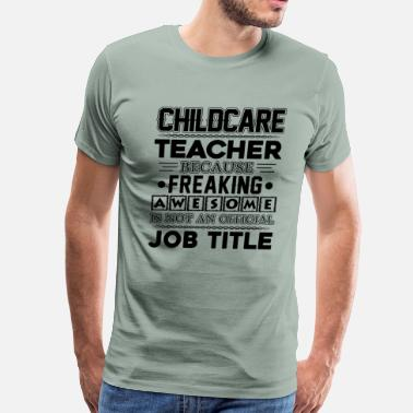 Official Job Title Childcare Teacher Job Title Shirt - Men's Premium T-Shirt