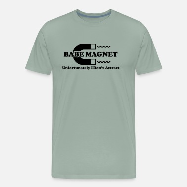 Magnets Babe Magnet Unfortunately I Don t Attract - Men's Premium T-Shirt