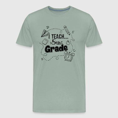 Teach 5th Grade Shirt - Men's Premium T-Shirt