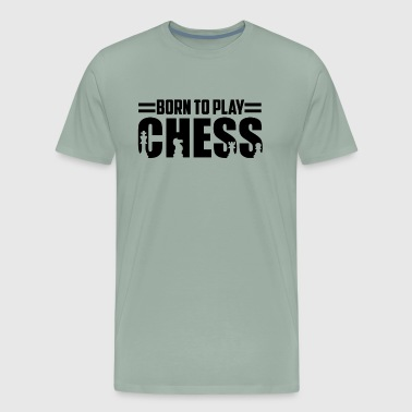 Born To Play Chess Shirt - Men's Premium T-Shirt