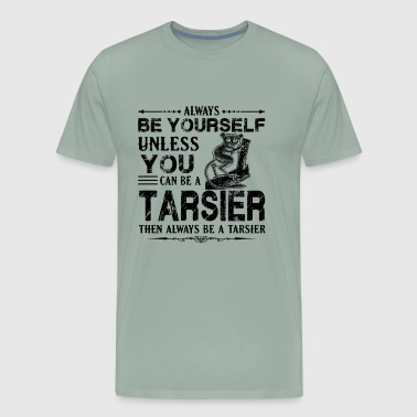 Always Be A Tarsier Shirt - Men's Premium T-Shirt
