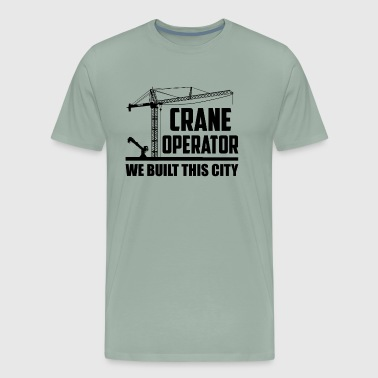 Crane Operator We Built This City Shirt - Men's Premium T-Shirt