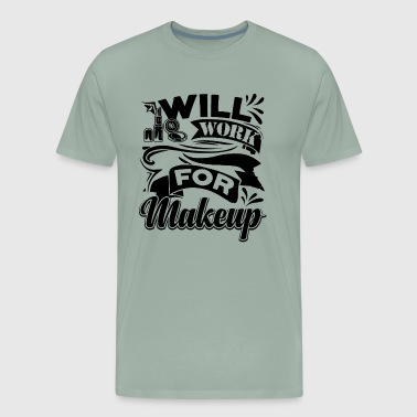 Makeup Quotes Makeup Artist Work For Makeup Shirt - Men's Premium T-Shirt