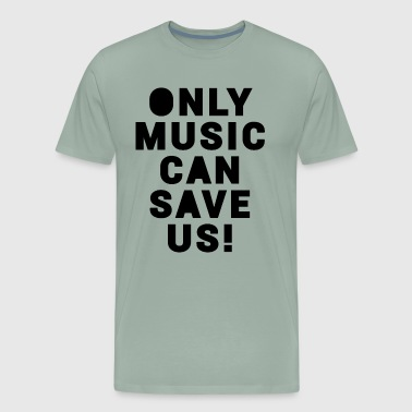 ONLY MUSIC CAN SAVE US! - Men's Premium T-Shirt