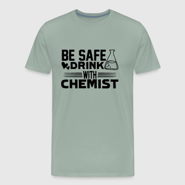 Be Safe Drink With A Chemist - Men's Premium T-Shirt