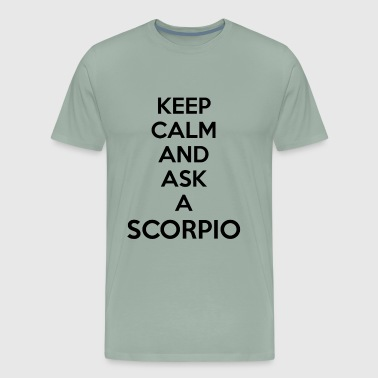Fucking Wow KEEP CALM AND ASK A SCORPIO ZODIAC SIGN GIFT IDEA - Men's Premium T-Shirt