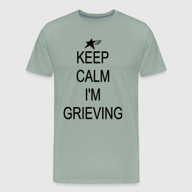 Keep Calm I'm Grieving T-Shirt - Men's Premium T-Shirt