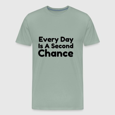 Every day is a second chance - Men's Premium T-Shirt