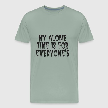 My Alone Time My alone time is for - Men's Premium T-Shirt
