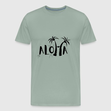 Aloha Bitches Aloha - Men's Premium T-Shirt