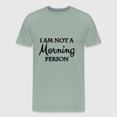 I am not a morning person - Men's Premium T-Shirt