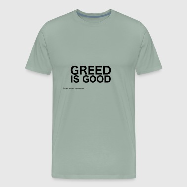 Greed Greed Is Good - Men's Premium T-Shirt