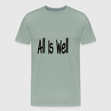 All Is Well All is well - Men's Premium T-Shirt