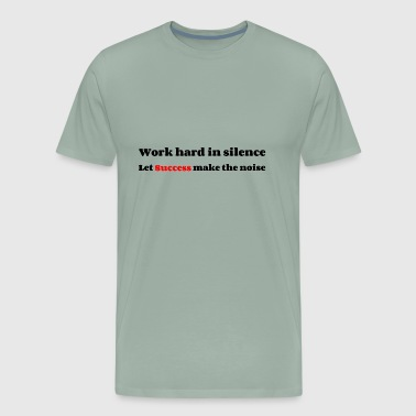 Work hard in silence let success make the noise - Men's Premium T-Shirt