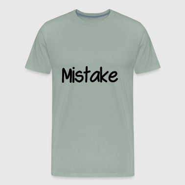 Mistake - Men's Premium T-Shirt