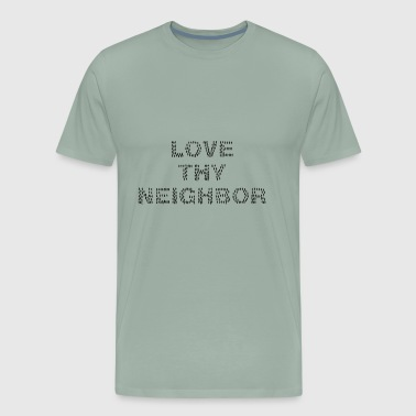 Love Thy Neighbor/Religion Quote for the God lover - Men's Premium T-Shirt