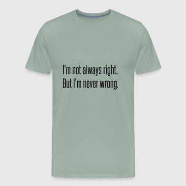 Always Right - Men's Premium T-Shirt