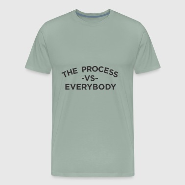 The process vs everybody - Men's Premium T-Shirt