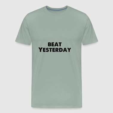 Beat Yesterday - Men's Premium T-Shirt