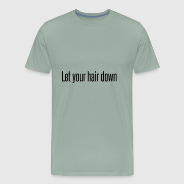 Let your hair down - Men's Premium T-Shirt