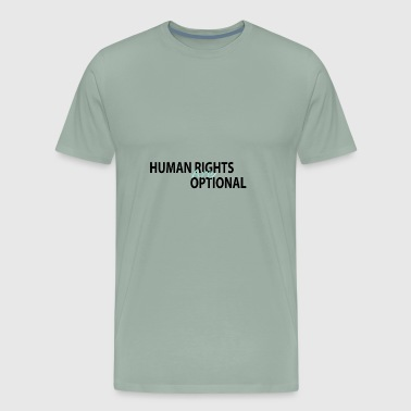 Human Rights Are Optional - Men's Premium T-Shirt
