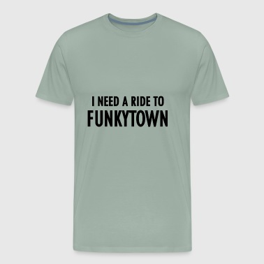 I Need a Ride to Funkytown - Men's Premium T-Shirt