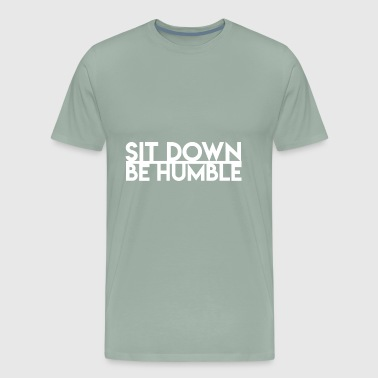 sit down be humble - Men's Premium T-Shirt
