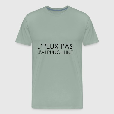 I CAN'T. I HAVE PUNCHLINE (French version) - Men's Premium T-Shirt