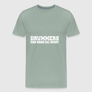 drummers can bang all night - Men's Premium T-Shirt