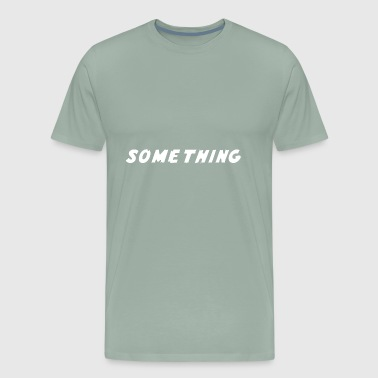 SOMETHING - Men's Premium T-Shirt