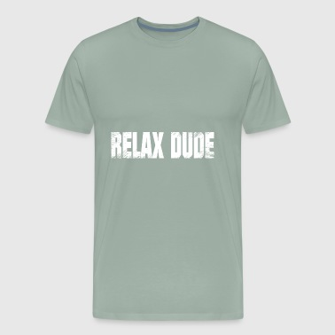 T Shirt That Says Relax Dude - Men's Premium T-Shirt