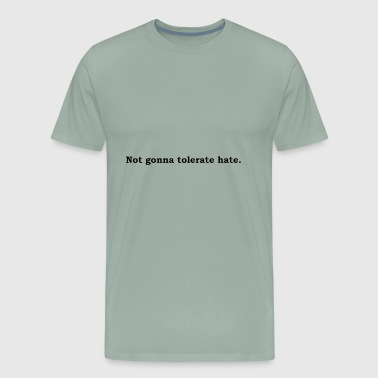 Tolerance Not gonna tolerate hate - Men's Premium T-Shirt