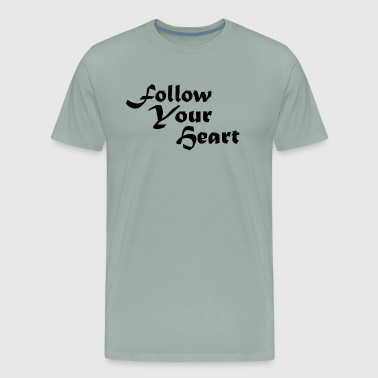 Follow My Heart Follow Your Heart 2x - Men's Premium T-Shirt