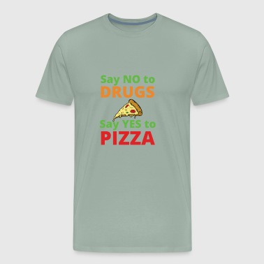 Say NO to Drugs and YES to Pizza Funny Anti Drugs - Men's Premium T-Shirt