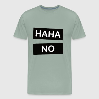 Haha No HAHA NO - Men's Premium T-Shirt