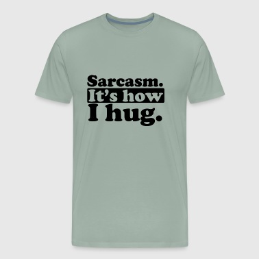 Sarcasm It s how i hug - Men's Premium T-Shirt