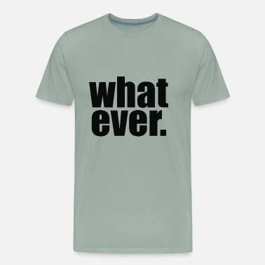 Whatever Whatever 2 - Men's Premium T-Shirt