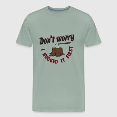 Don't Worry I Hugged It First Gift - Men's Premium T-Shirt