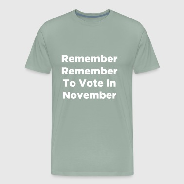 Remember Remember To Vote In November - Men's Premium T-Shirt