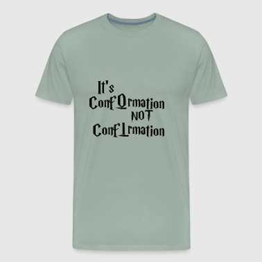 It's ConfOrmation, not ConfIrmation - Men's Premium T-Shirt