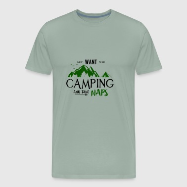 I Just Want To Go Camping & Take Naps - Men's Premium T-Shirt