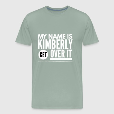 My name is Kimberly get over it - Men's Premium T-Shirt