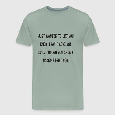 JUST WANTED TO LET YOU KNOW THAT I LOVE - Men's Premium T-Shirt