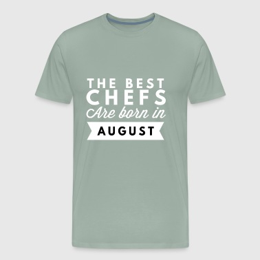 The best Chefs are born in August - Men's Premium T-Shirt