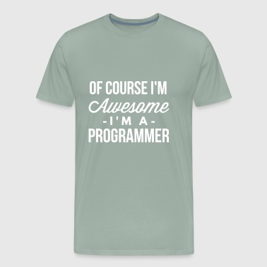 Of course I m awesome I m a Programmer - Men's Premium T-Shirt