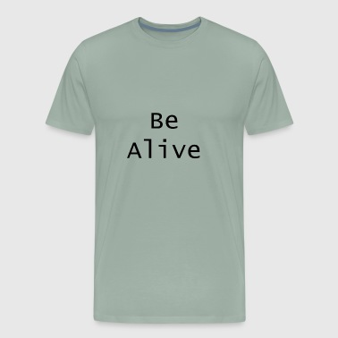 Be alive - Men's Premium T-Shirt