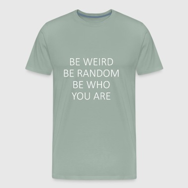 Be weird be random be who you are shirt - Men's Premium T-Shirt