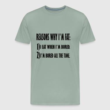 reasons why im fat - Men's Premium T-Shirt