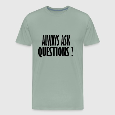 always ask questions - Men's Premium T-Shirt
